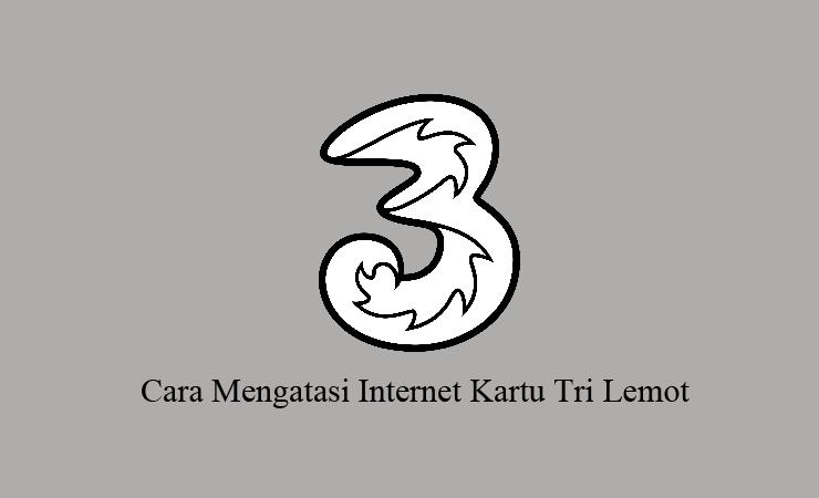 cara mengatasi internet kartu tri lemot